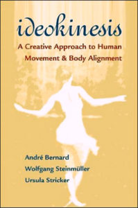 Ideokinesis: A Creative Approach to Human Movement & Body Alignment by André Bernard, Wolfgang Steinmuller, & Ursula Stricker